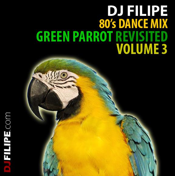 80's Dance Mix: Green Parrot Revisited Vol  3 (2011) | DJ FILIPE